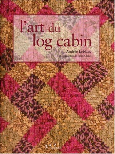 L'art du log cabin : Edition bilingue français-anglais par Andrée Leblanc