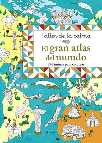 Taller de la calma. El gran atlas del mundo (Castellano - A Partir De 6 Años - Libros Didácticos - Taller De La Calma)