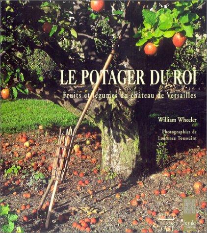 Le potager du roi : Fruits et légumes du château de Versailles par Wheeler Wheeler