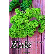 Kale Recipes for Everyone: Prepare a Hearty Meal with Green Leafy Veggies (English Edition)