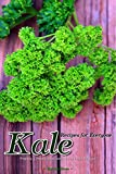 Kale Recipes for Everyone: Prepare a Hearty Meal with Green Leafy Veggies