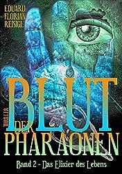 Blut der Pharaonen: Band 2 - Das Elixier des Lebens