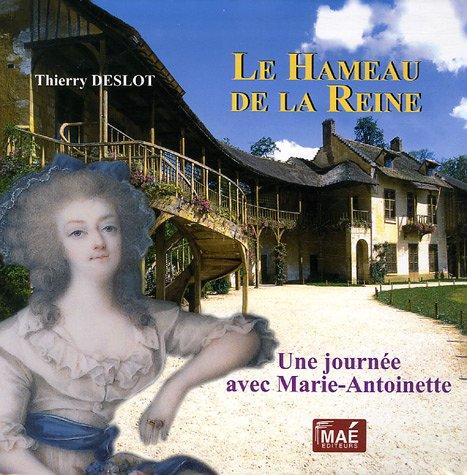 Le hameau de la reine: Une journée avec Marie-Antoinette