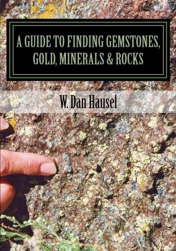 A Guide to Finding Gemstones, Gold, Minerals & Rocks by W. Dan Hausel (2014-09-25)
