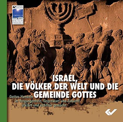 Israel, die Völker der Welt und die Gemeinde Gottes. CD-ROM: Gottes Handeln in Vergangenheit, Gegenwart und Zukunft erklärt und sichtbar gemacht