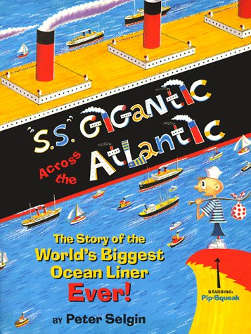 S.S. Gigantic Across the Atlantic: The Story of the World's Biggest Ocean Liner Ever! and Its Disastrous Maiden Voyage, Based on a True Story (Sort Of