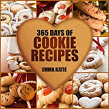Cookies: 365 Days of Cookie Recipes (Cookie Cookbook, Cookie Recipe Book, Desserts, Sugar Cookie Recipe, Easy Baking Cookies, Top Delicious Thanksgiving, Christmas, Holiday Cookies) (English Edition)