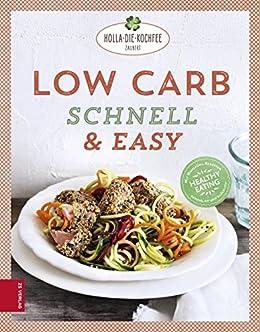 Low Carb schnell & easy: Mit Wohlfühl-Rezepten gesund, fit und glücklich