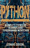 Python: A Complete Step By Step Beginners Guide To Programming With python (Python Programming Language, Coding)