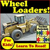 Children's Book: 'Wheel Loaders Working In Construction: Awesome Wheel Loader Photos Digging And Loading Dirt!'  (Over 30 Photos of Wheel Loaders Working)