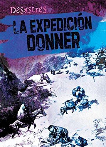 La expedición Donner / The Donner Party (Desastres) por Kristen Rajczak