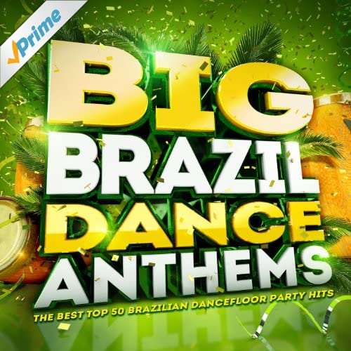 Big brazil dance anthems the best top 50 brazilian for 100 hits dance floor