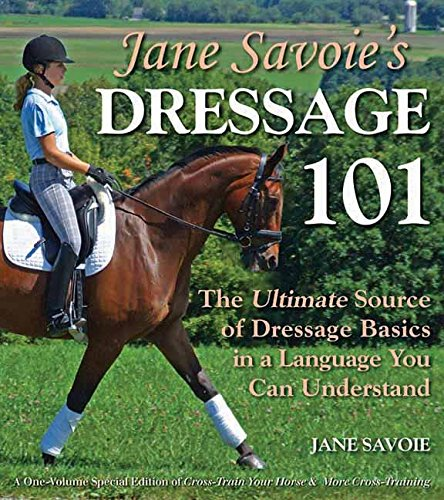 Jane Savoie's Dressage 101: The Ultimate Source of Dressage Basics in a Language You Can Understand (English Edition)