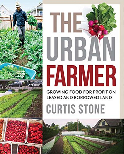 The Urban Farmer: Growing Food for Profit on Leased and Borrowed Land (English Edition)