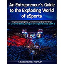 An Entrepreneur's Guide to the Exploding World of eSports: Understanding the Commercial Significance of Counter-Strike, League of Legends and DotA 2 (English Edition)