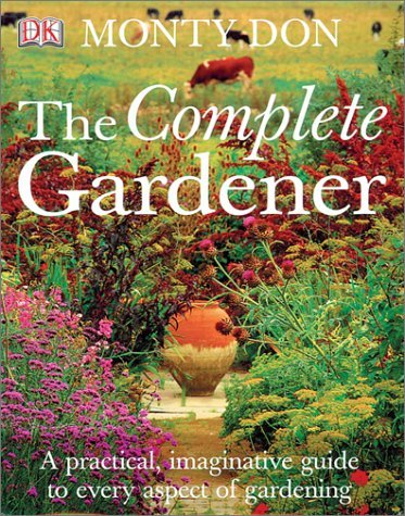The Complete Gardener by Monty Don (2003-03-01)