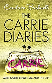 The Carrie Diaries (The Carrie Diaries, Book 1) von [Bushnell, Candace]