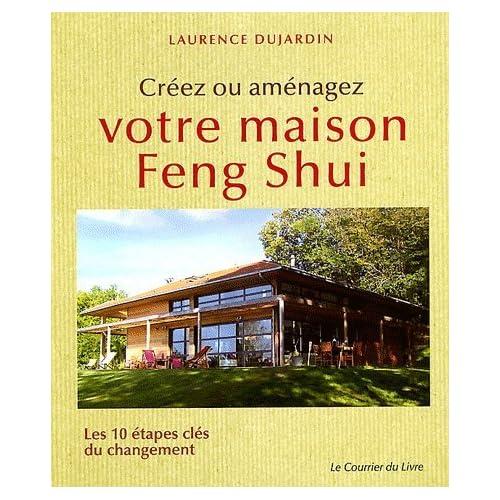 Créez ou aménagez votre maison Feng Shui : Les 10 étapes clés du changement