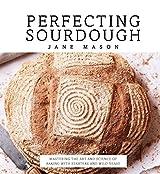 Perfecting Sourdough by Jane Mason (2016-05-05)