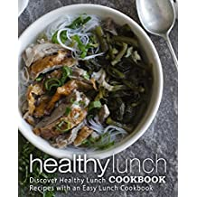 Healthy Lunch Cookbook: Discover Healthy Lunch Recipes with an Easy Lunch Cookbook (English Edition)