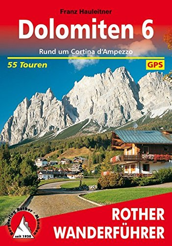 Bergwanderungen in den Dolomiten 6. Rund um Cortina d'Ampezzo: 55 Touren. Mit GPS-Tracks par Franz Hauleitner