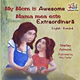 My Mom is Awesome (romanian kids books, romanian childrens books, romanian fairy tales, romanian for kids) (English Romanian Bilingual Collection)