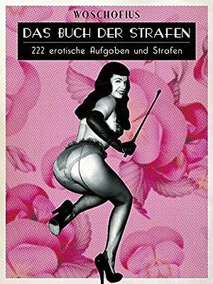 Das Buch der Strafen: 222 erotische Aufgaben und Strafen - Wie bekomme ich mehr Spass und mehr Lust ins Schlafzimmer? - Ploetzlich war SM aufregend anders und erregte Neugier.