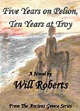 Five Years on Pelion, Ten Years at Troy (The Ancient Greece Series)