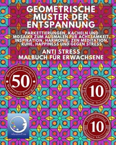 ANTI STRESS Malbuch für Erwachsene: Geometrische Muster der Entspannung - Parkettierungen, Kacheln und Mosaike zum Ausmalen für Achtsamkeit, ... zum...