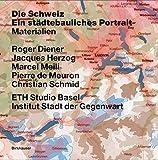 Die Schweiz – ein städtebauliches Portrait: Bd. 1: Einführung; Bd. 2: Grenzen, Gemeinden – eine kurze Geschichte des Territoriums; Bd. 3: Materialien