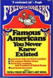 Front cover for the book Felton & Fowler's Famous Americans you never knew existed by Bruce Felton