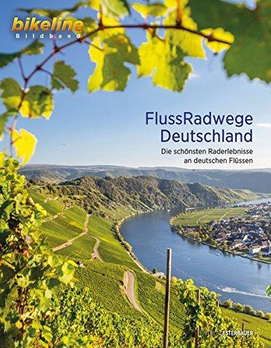 FlussRadwege Deutschland: Die schönsten Raderlebnisse an deutschen Flüssen (bikeline Bildband)