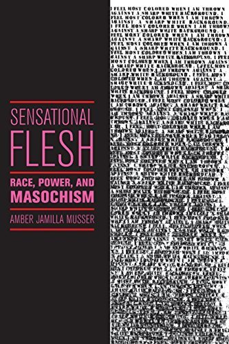 Sensational Flesh: Race, Power, and Masochism (Sexual Cultures) by Musser, Amber (2014) Paperback