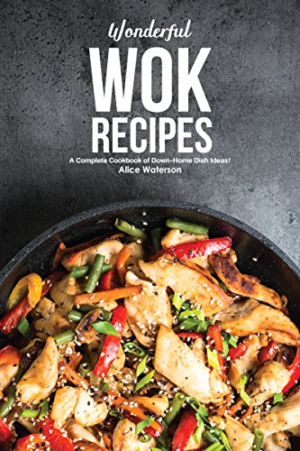 Wonderful Wok Recipes: A Complete Cookbook of Down-Home Dish Ideas! (English Edition)