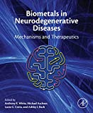 Biometals in Neurodegenerative Diseases: Mechanisms and Therapeutics