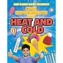 Cool Experiments with Heat and Cold (Mind-Blowing Science Experiments)