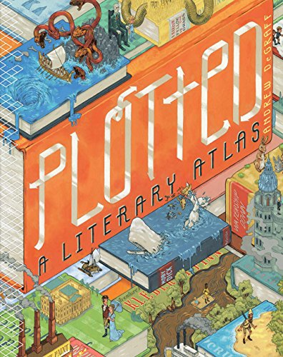 Plotted: A Literary Atlas por Andrew DeGraff