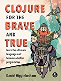 Clojure for the Brave and True: Learn the Ultimate Language and Become a Better Programmer