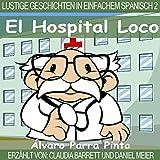 Lustige Geschichten in Einfachem Spanisch 2: El Hospital Loco (Spanisches Lesebuch für Anfänger)