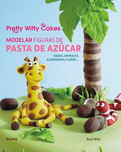 Modelar figuras de pasta de azúcar : hadas, animales, alienígenas, flores--