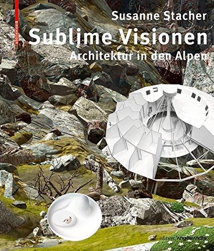 Sublime Visionen: Architektur in den Alpen (Edition Angewandte)
