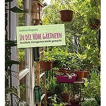 In die Höhe gärtnern: Vertikale Nutzgärten leicht gemacht