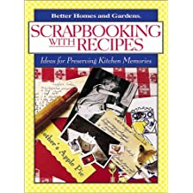 Scrapbooking with Recipes: Ideas for Making Keepsake Cookbooks (Better Homes & Gardens)