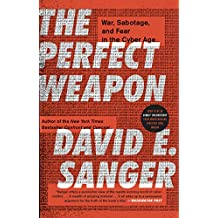 The Perfect Weapon: War, Sabotage, and Fear in the Cyber Age (English Edition)