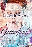 GötterFunke - Hasse mich nicht!: Band 2 von Marah Woolf