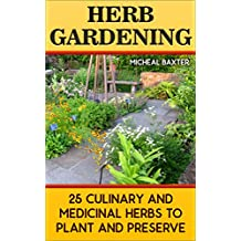 Herb Gardening: 25 Culinary And Medicinal Herbs to Plant And Preserve: (Gardening, Indoor Gardening) (English Edition)
