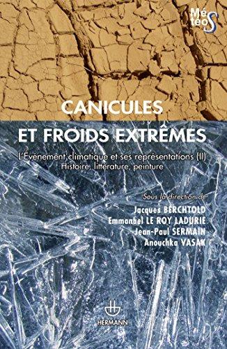 Canicules et froids extrêmes: Volume 2. L'événement climatique et ses représentations. Histoire, littérature, peinture