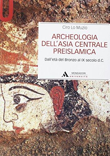Archeologia dell'Asia centrale preislamica. Dall'età del Bronzo al IX secolo d.C.