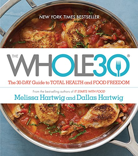 The Whole30: The 30-Day Guide to Total Health and Food Freedom (English Edition)
