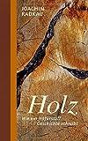Holz: Wie ein Naturstoff Geschichte schreibt...